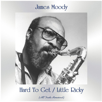 James Moody - Hard To Get / Little Ricky (All Tracks Remastered)