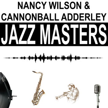 Nancy Wilson And Cannonball Adderley - Jazz Masters