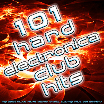 Various Artists - 101 Hard Electronica Club Hits - Top Dance Music, House, Techno, Trance, Dubstep, Rave, Goa, Anthems