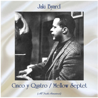 Jaki Byard - Cinco y Quatro / Mellow Septet (All Tracks Remastered)