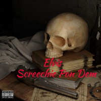 Elvis - Screechie Pon Dem (Explicit)