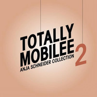 Anja Schneider - Totally Mobilee - Anja Schneider Collection, Vol. 2