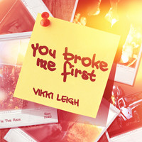 Vikki Leigh - You Broke Me First