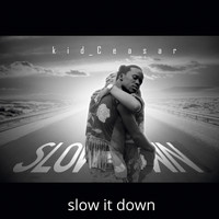 kid_Ceasar - Slow It Down