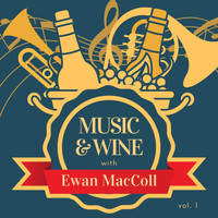 Ewan MacColl - Music & Wine with Ewan Maccoll, Vol. 1