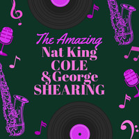 Nat King Cole And George Shearing - The Amazing Nat King Cole & George Shearing