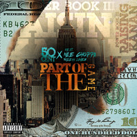 50 Cent - Part Of The Game (feat. NLE Choppa & Rileyy Lanez) (Explicit)