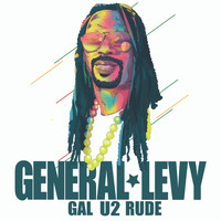 General Levy - Gal U2 Rude