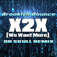 Brooklyn Bounce - X2X (We Want More) [Dr Skull Remix]