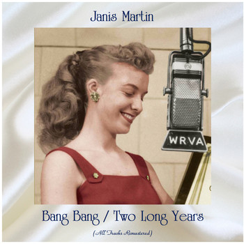 Janis Martin - Bang Bang / Two Long Years (All Tracks Remastered)