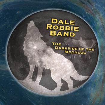 Dale Robbie Band - The Darkside of the Moondog (Explicit)