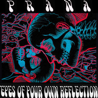 Prana - Eyes of Your Own Reflection