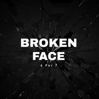 6 for 7 - Broken Face