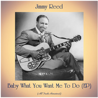 Jimmy Reed - Baby What You Want Me To Do (EP) (All Tracks Remastered)