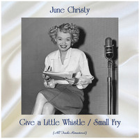 June Christy - Give a Little Whistle / Small Fry (All Tracks Remastered)