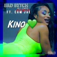 Kino - Bad Bitch All Caps (Remix) [feat. Cam Jae] (Explicit)