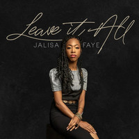 Jalisa Faye - Leave It All