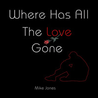 Mike Jones - Where Has All the Love Gone