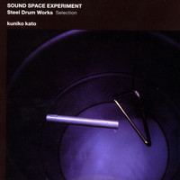 Kuniko Kato - Sound Space Experiment - Steel Drum Works Selection