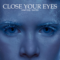 Leaving Haven - Close Your Eyes