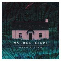 Mother Leeds - Before the Fall (Explicit)