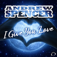 Andrew Spencer - I Give You Love