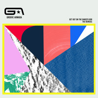 Groove Armada - Get Out on the Dancefloor (feat. Nick Littlemore) (The Remixes)