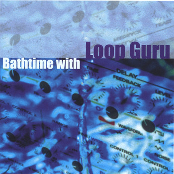 Loop Guru - Bathtime With Loop Guru