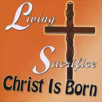 Living Sacrifice - Christ Is Born