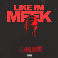 Goldie - Like I'm Meek (Explicit)