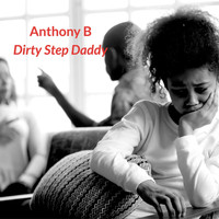 Anthony B - Dirty Step Daddy
