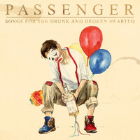Passenger - Songs for the Drunk and Broken Hearted (Deluxe [Explicit])