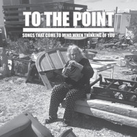 TO THE POINT - Songs That Come to Mind When Thinking of You (Digital [Explicit])