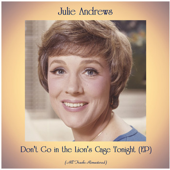 Julie Andrews - Don't Go in the Lion's Cage Tonight (EP) (All Tracks Remastered)