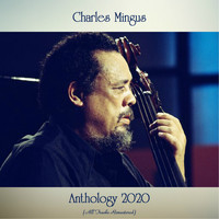 Charles Mingus - Anthology 2020 (All Tracks Remastered)