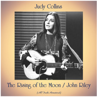 Judy Collins - The Rising of the Moon / John Riley (All Tracks Remastered)