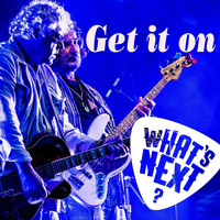 What's Next - Get It On