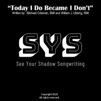 See Your Shadow Songwriting - Today I Do Became I Don't