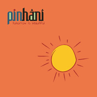 Pinhani - Tomorrow is Beautiful