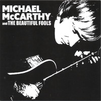 Michael McCarthy - Michael McCarthy & the Beautiful Fools