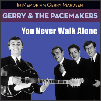 Gerry And The Pacemakers - You Never Walk Alone (In Memoriam Gerry Marsden)