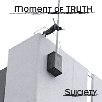 Moment of Truth - Suiciety
