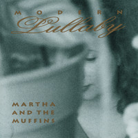 Martha And The Muffins - Modern Lullaby