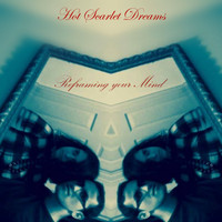 Hot Scarlet Dreams / - Reframing Your Mind