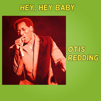 Otis Redding - Hey, Hey Baby