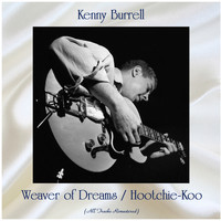 Kenny Burrell - Weaver of Dreams / Hootchie-Koo (All Tracks Remastered)