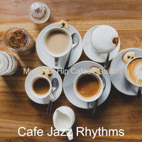Cafe Jazz Rhythms - Music for Hip Cafes - Guitar