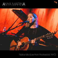 Anya Marina - Notice Me (Live from Rockwood, Nyc)