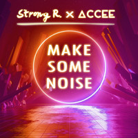 Strong R., Accee - Make Some Noise (Explicit)