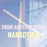 NARKOTIKA - From Another Room
